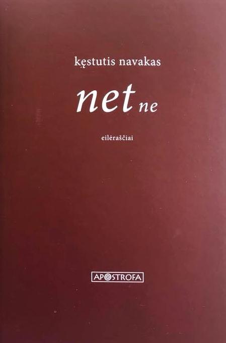 "Kęstutis Navakas. ""net ne"" (Vilnius: Apostrofa, 2018)"