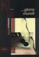 """Vygandas Ostrauskis """"…gloria mundi"""" (Kaunas: Kauko laiptai, 2018)"""