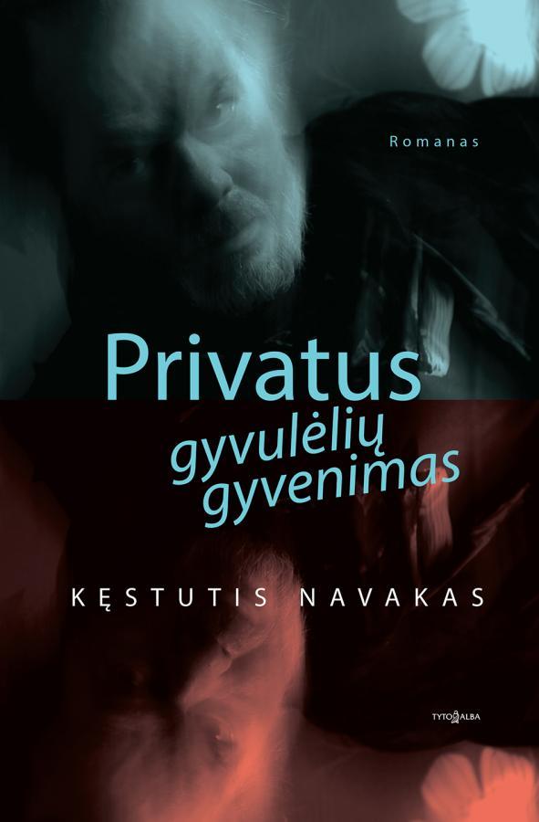 """Kęstutis Navakas. """"Privatus gyvulėlių gyvenimas"""" (Vilnius: Tyto alba, 2018)"""