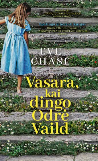 """Eve Chase. """"Vasara, kai dingo Odrė Vaild"""". Iš anglų k. vertė Jonas Čeponis (Vilnius: Alma littera, 2018)"""