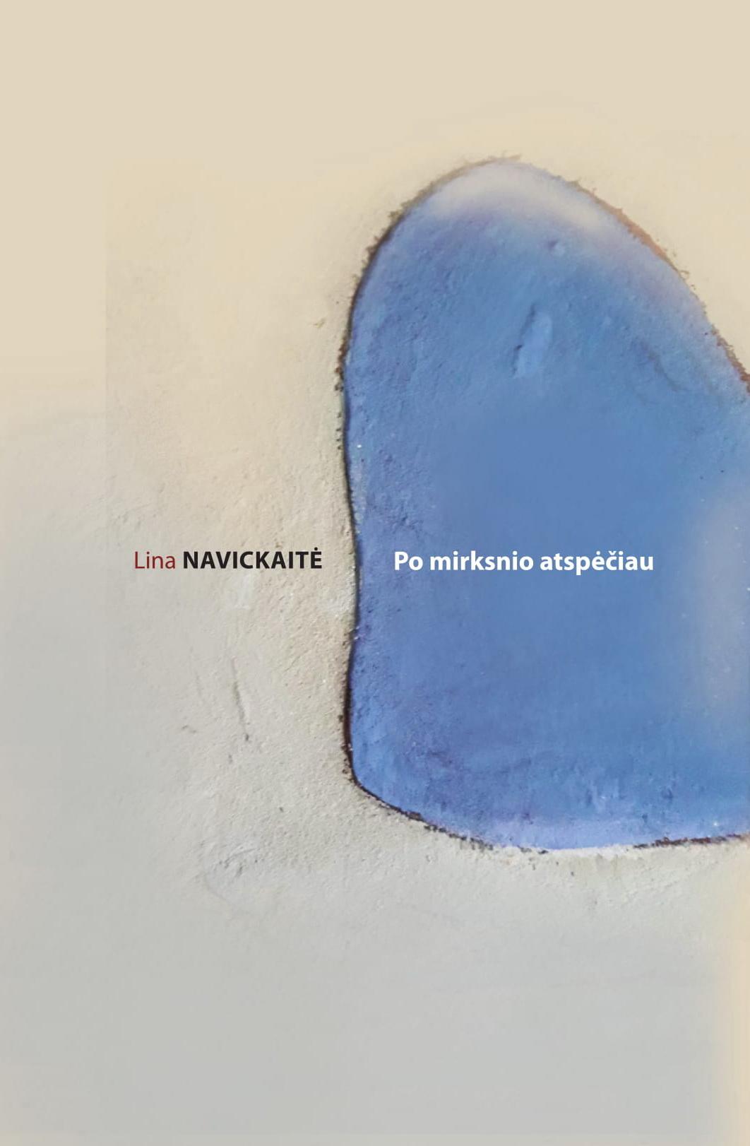 """Lina Navickaitė. """"Po mirksnio atspėčiau"""" (Kaunas: Kauko laiptai, 2018)"""