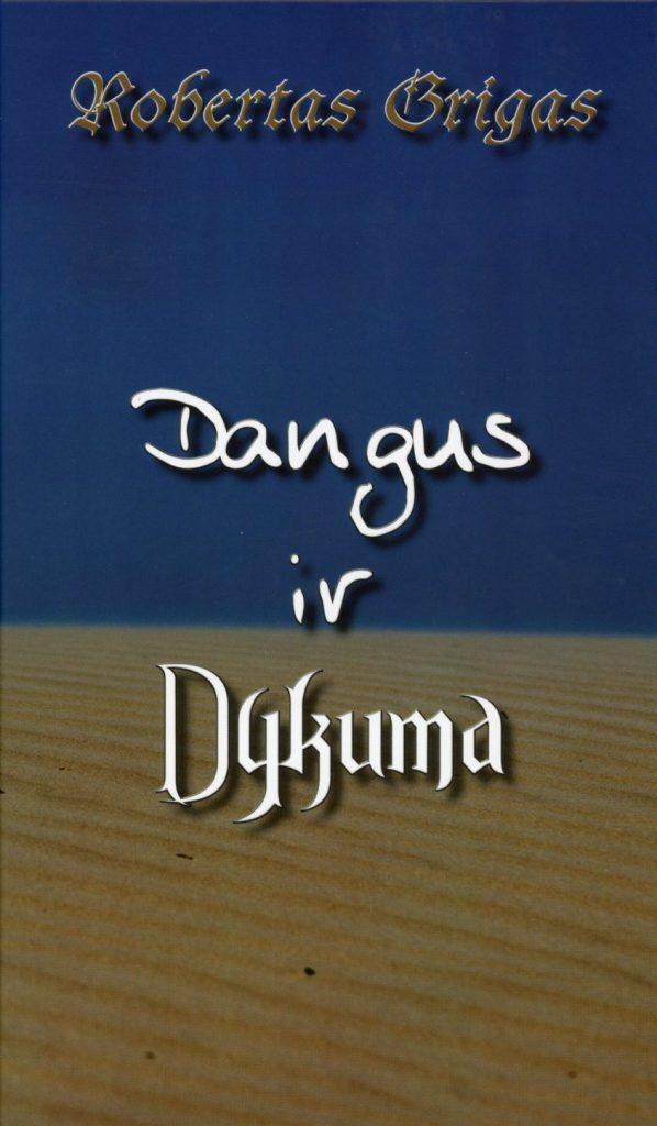 """Robertas Grigas """"Dangus ir dykuma"""" (Kaunas: Naujasis lankas, 2018)"""
