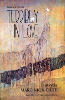 "Tautvyda Marcinkevičiūtė. ""Terribly in Love"" / ""Siaubingai įsimylėjus"" (Sandpoint, Idaho: Lost Horse Press, 2018)"