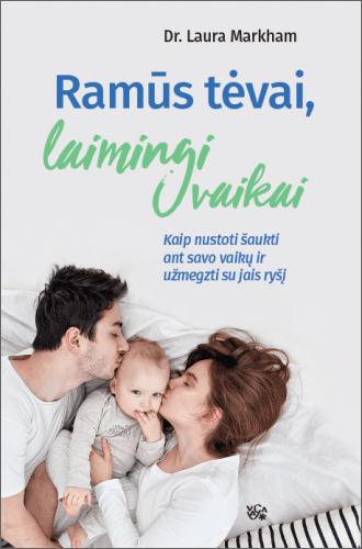 """Dr. Laura Markham. """"Ramūs tėvai, laimingi vaikai: kaip nustoti šaukti ant savo vaikų ir užmegzti su jais ryšį"""". Iš anglų k. vertė Jonas Čeponis. (Vilnius: Vaga, 2018)"""