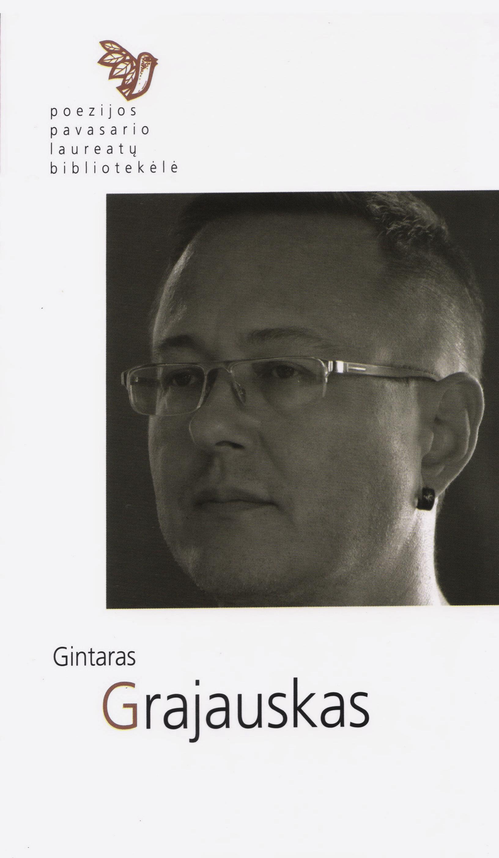 Poezijos pavasario laureatų bibliotekėlė. Gintaras Grajauskas: eilėraščiai. (Kaunas: Naujasis lankas: Kauno meno kūrėjų asociacija, 2018)