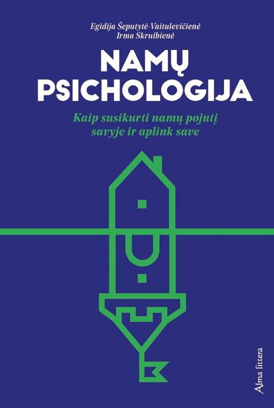 "Egidija Šeputytė-Vaitulevičienė, Irma Skruibienė. ""Namų psichologija"" (Vilnius: Alma littera, 2019)"