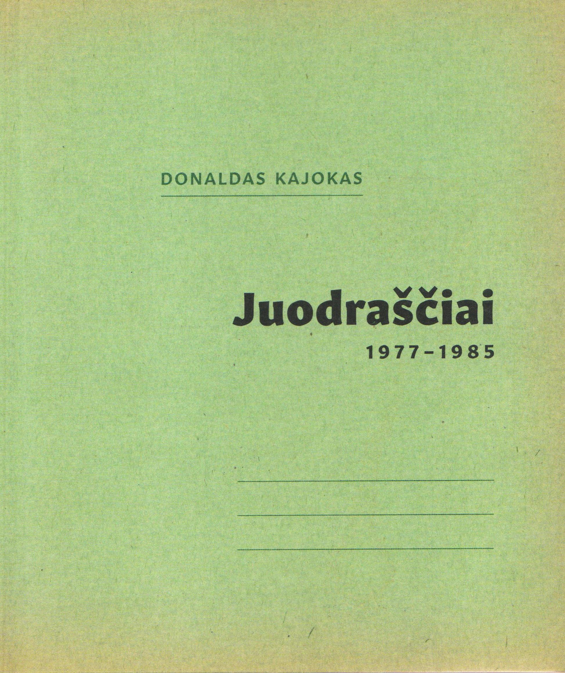 """Donaldas Kajokas. """"Juodraščiai. 1977–1985"""". Sudarytojai Raminta Lampsatis (Lampstatytė), Zigmas Kalesinskas, Gertrūda Jovaraitė (Kaunas: Kauno r. muziejus, 2019)"""