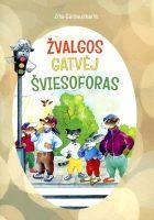 """Zita Gaižauskaitė. """"Žvalgos gatvėj šviesoforas"""" (Kaunas: Spaudos praktika, 2019)"""
