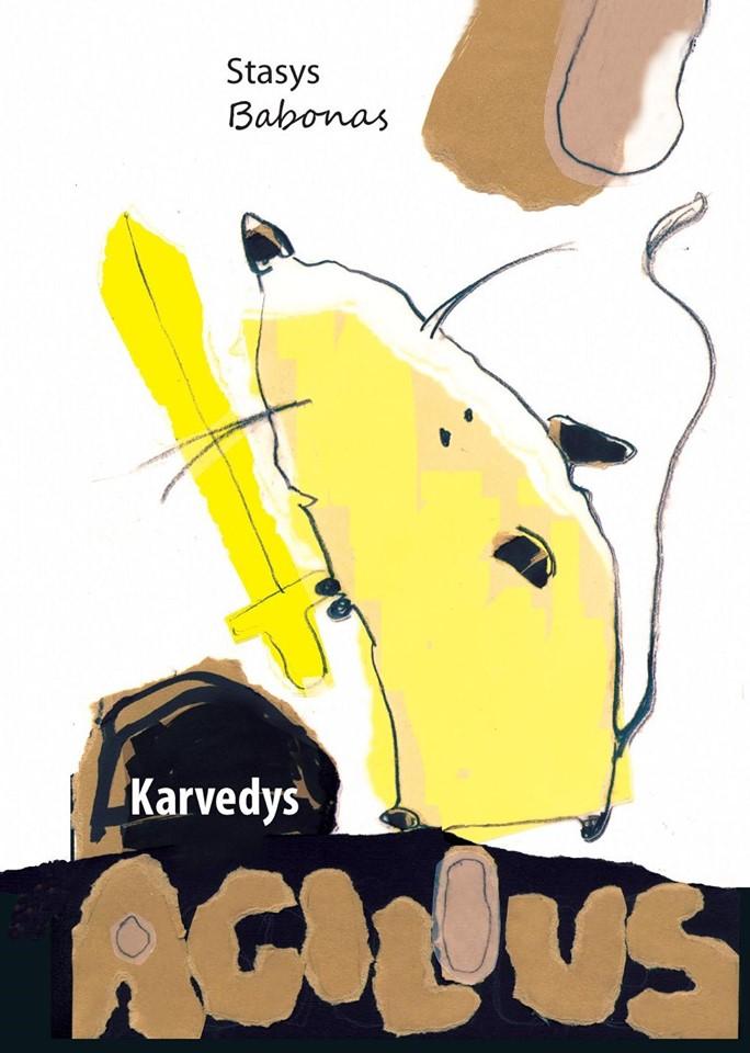 """Stasys Babonas. """"Karvedys Agilius"""" (Kaunas: Kauko laiptai, 2019)"""