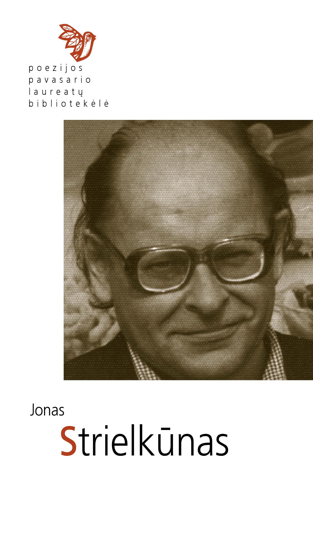 Poezijos pavasario laureatų bibliotekėlė. Jonas Strielkūnas: eilėraščiai. (Kaunas: Naujasis lankas: Kauno meno kūrėjų asociacija, 2019)