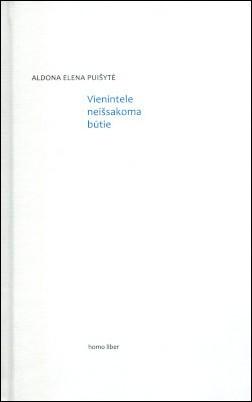 "Aldona Elena Puišytė. ""Vienintele neišsakoma būtie"" (Vilnius: Homo liber, 2019)"