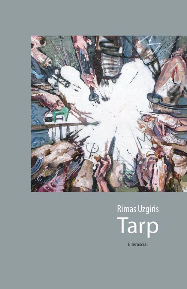 """Rimas Uzgiris. """"Tarp"""". Iš anglų kalbos vertė Marius Burokas, Dominykas Norkūnas, Edgaras Platelis (Kaunas: Kauko laiptai, 2019)"""