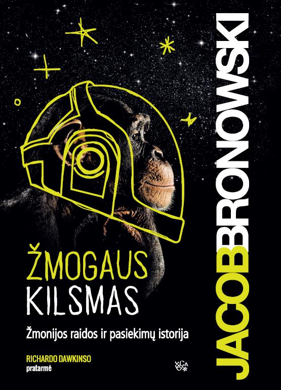 """Jacob Bronowski. """"Žmogaus kilsmas: žmonijos raidos ir pasiekimų istorija"""". Iš anglų k. vertė Jonas Čeponis. (Vilnius: Vaga, 2019)"""