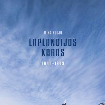 """Mika Kulju. """"Laplandijos karas. 1944–1945"""". Iš suomių k. vertė Aida Krilavičienė. (Vilnius: Briedis, 2019)"""