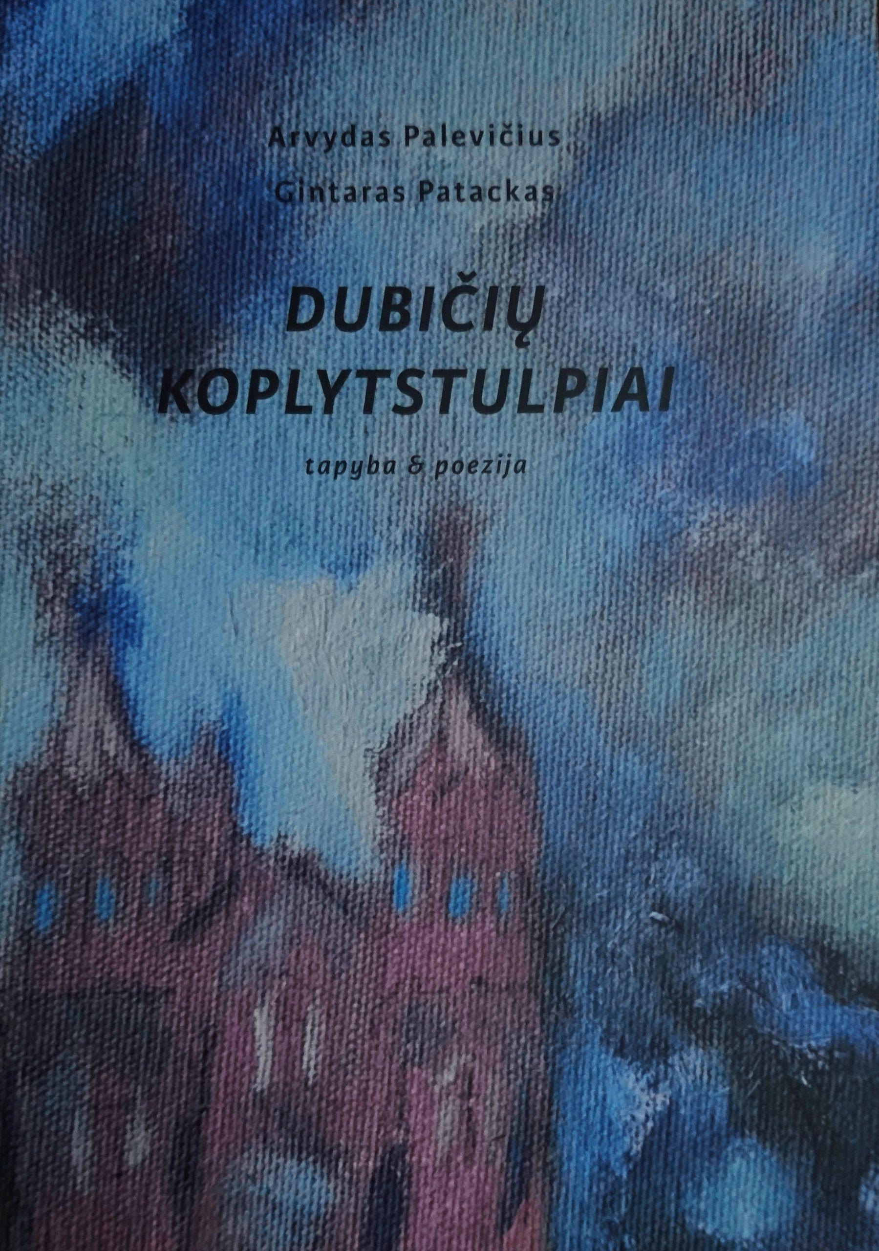 """Gintaras Patackas, Arvydas Palevičius. """"Dubičių koplytstulpiai: tapyba & poezija"""" (Kaunas: MB Kitos spalvos, 2019)"""