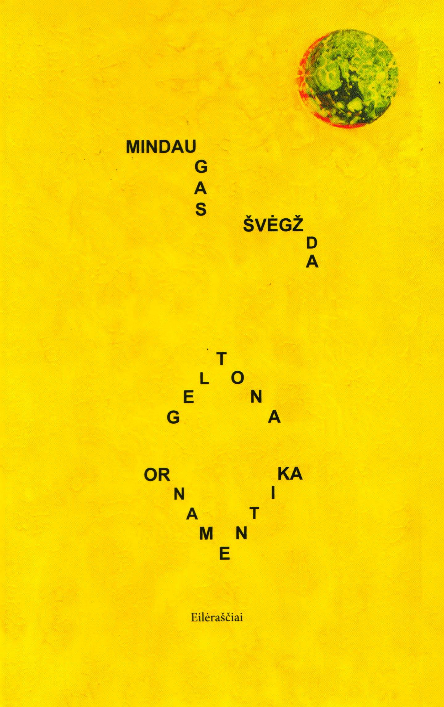 """Mindaugas Švėgžda. """"Geltona ornamentika"""" (Kaunas: Kauko laiptai, 2020)"""