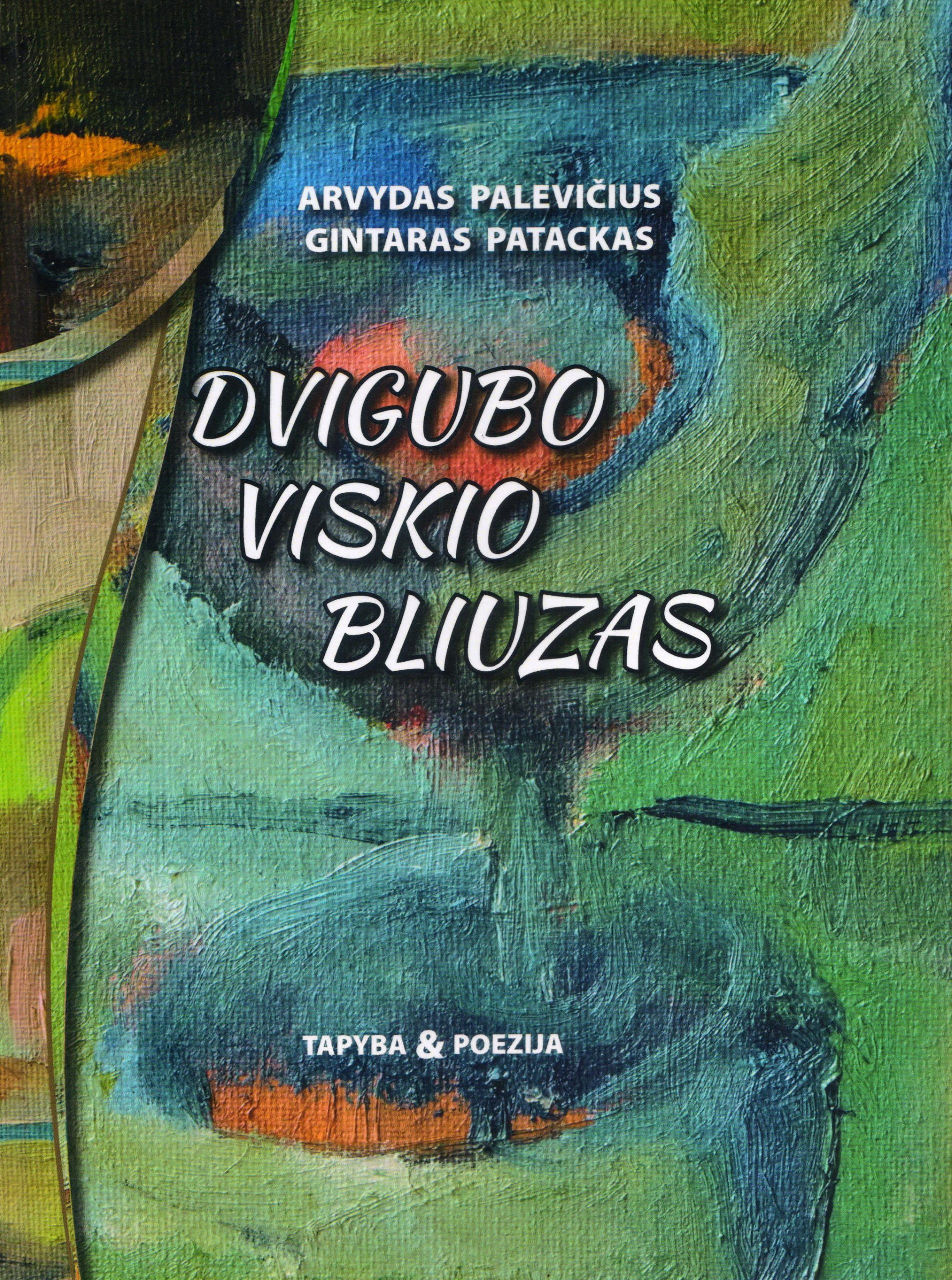 """Gintaras Patackas, Arvydas Palevičius. """"Dvigubo viskio bliuzas: tapyba & poezija"""" (Kaunas: MB Kitos spalvos, 2020)"""
