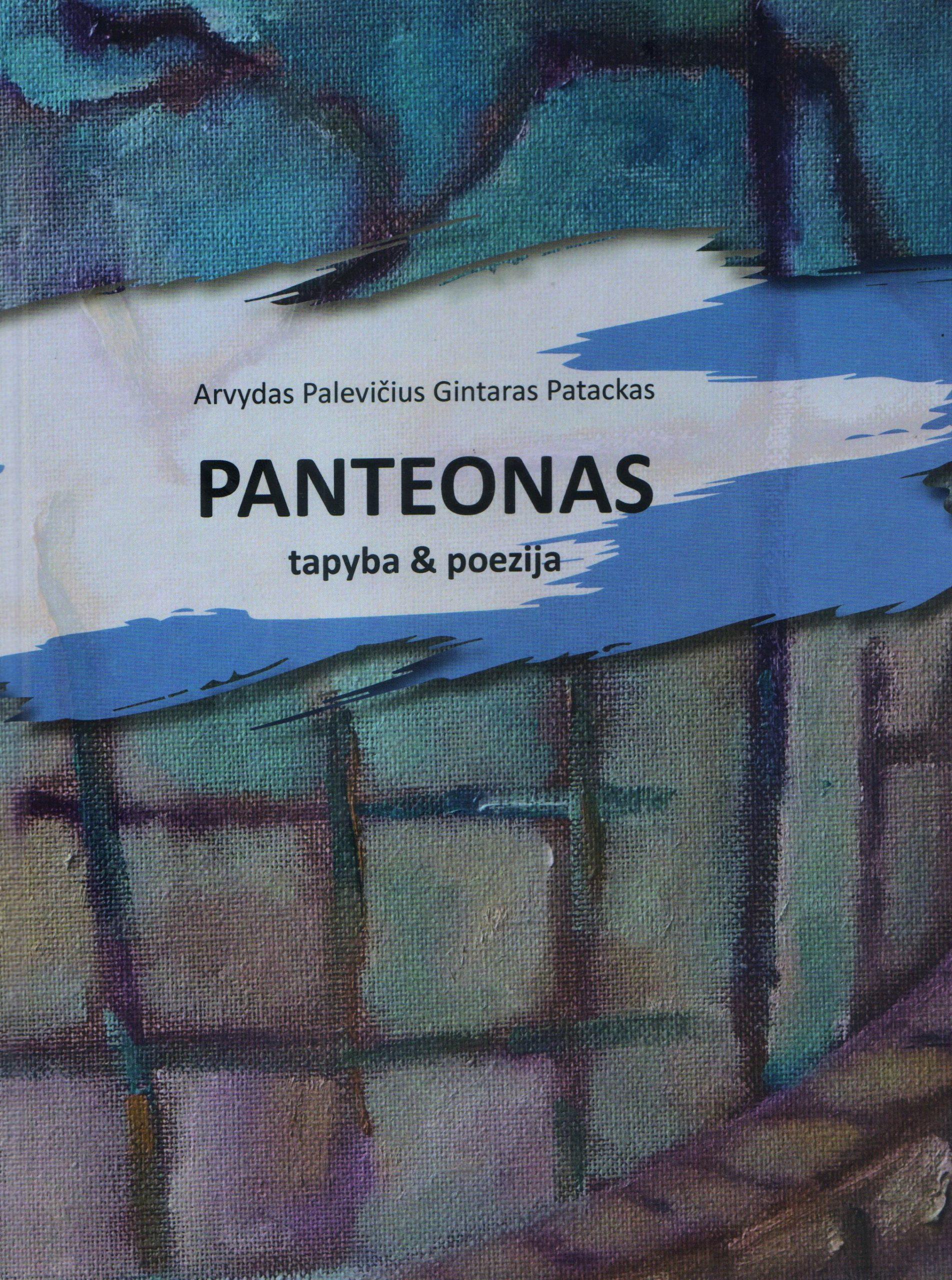 """Gintaras Patackas, Arvydas Palevičius. """"Panteonas: tapyba & poezija"""" (Kaunas: MB Kitos spalvos, 2020)"""