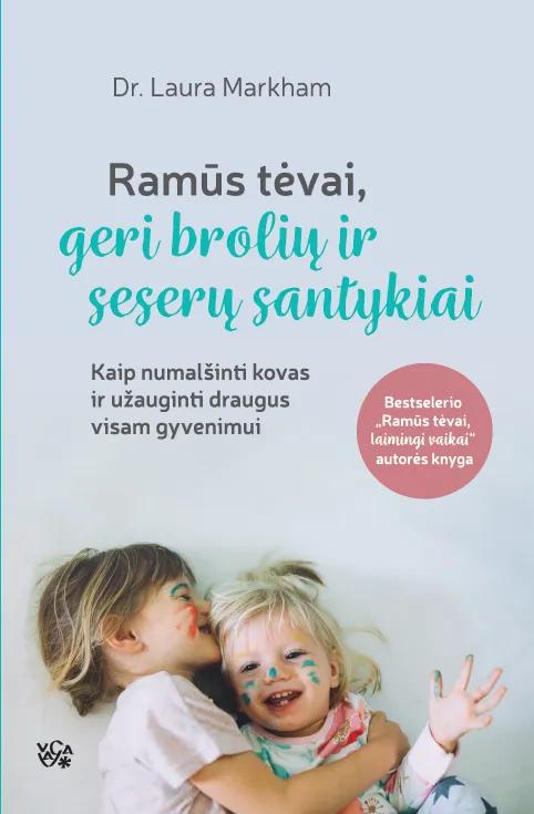 """Dr. Laura Markham. """"Ramūs tėvai, geri brolių ir seserų santykiai: kaip numalšinti kovas ir užauginti draugus visam gyvenimui"""". Iš anglų k. vertė Jonas Čeponis. (Vilnius: Vaga, 2020)"""