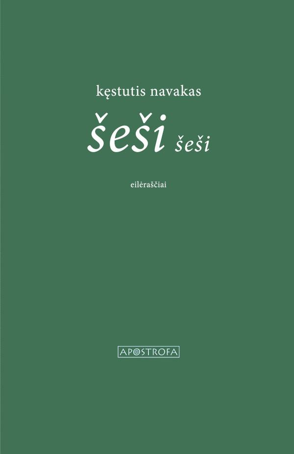 "Kęstutis Navakas. ""šeši šeši"" (Vilnius: Apostrofa, 2020)"