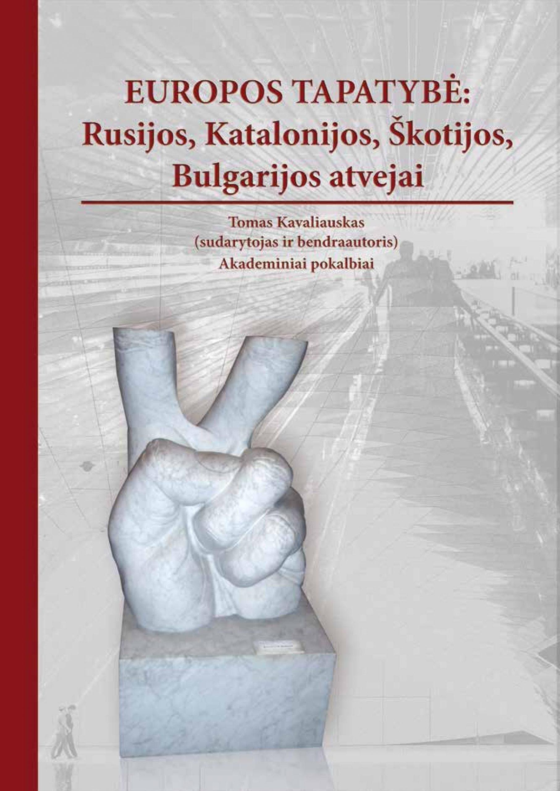 """Tomas Kavaliauskas. """"Europos tapatybė: Rusijos, Katalonijos, Škotijos, Bulgarijos atvejai"""" (Kaunas: 2020)"""