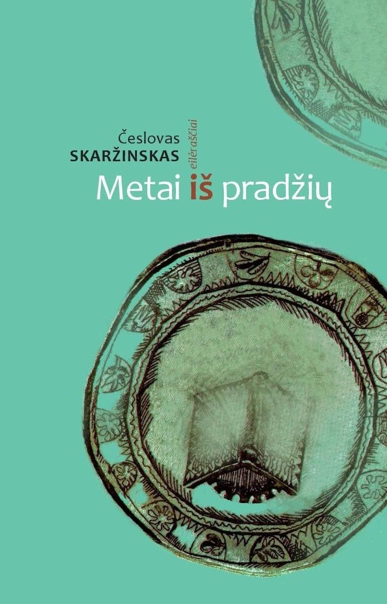 """Česlovas Skaržinskas. """"Metai iš pradžių"""" (Kaunas: Kauko laiptai, 2020)"""