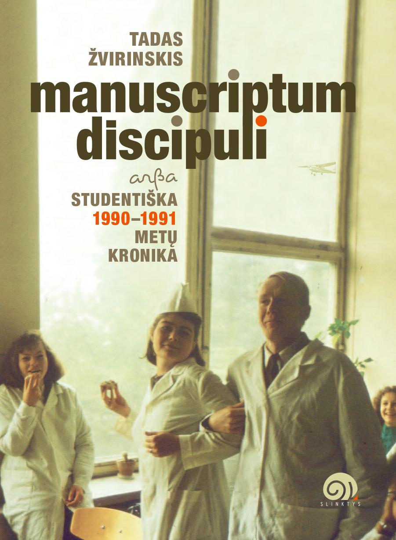 """Tadas Žvirinskis. """"Manuscriptum discipuli arba Studentiška 1990–1991 metų kronika"""" (Vilnius: Asociacija """"Slinktys"""", 2021)"""
