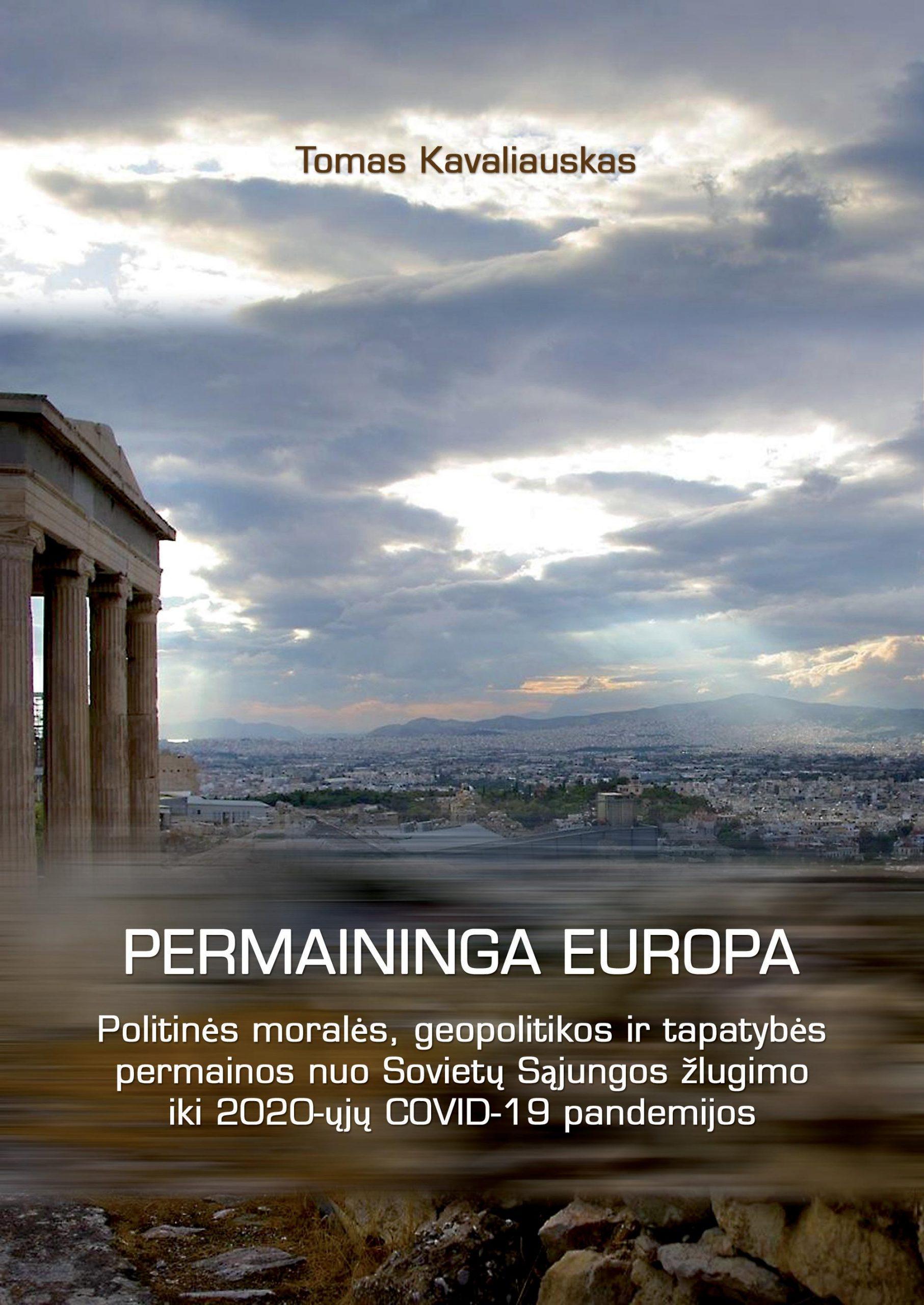 """Tomas Kavaliauskas. """"Permaininga Europa: politinės moralės, geopolitikos ir tapatybės permainos nuo Sovietų Sąjungos žlugimo iki 2020-ųjų COVID-19 pandemijos"""" (Kaunas: 2020)"""