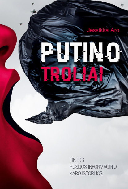 """Jessikka Aro. """"Putino troliai. Tikros Rusijos informacinio karo istorijos"""". Iš suomių k. vertė Aida Krilavičienė (Vilnius: Briedis, 2021)"""