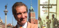 """Paweł Krupka. """"Manuscriptum Discipuli"""": svarbus šiuolaikinės Lietuvos istorijos epizodas naujajame Tado Žvirinskio romane"""
